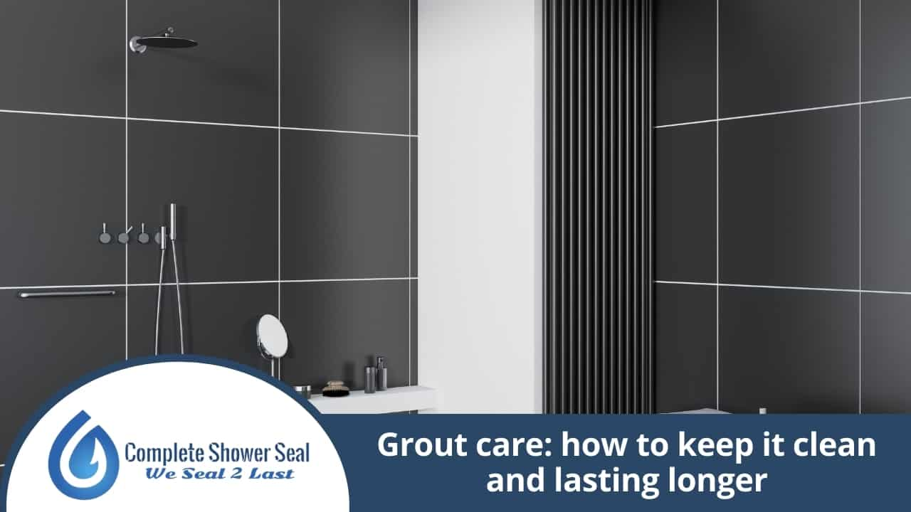 Grout care how to keep it clean and lasting longer