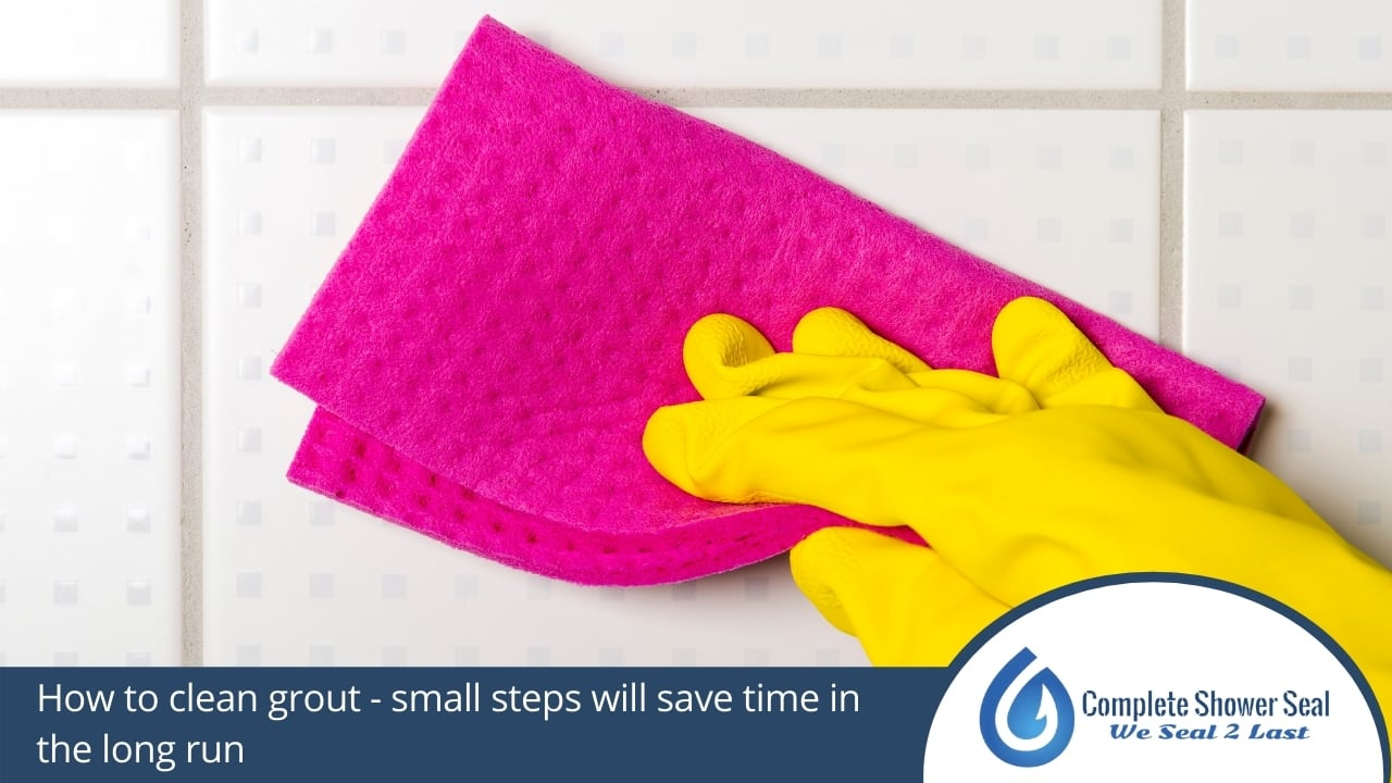 How to clean grout - small steps will save time in the long run