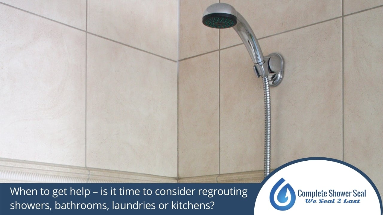 When to get help – is it time to consider regrouting showers, bathrooms, laundries or kitchens?