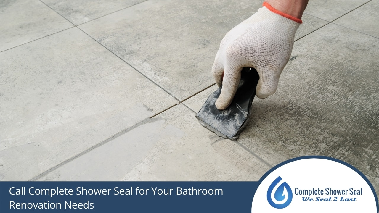 Call Complete Shower Seal for Your Bathroom Renovation Needs