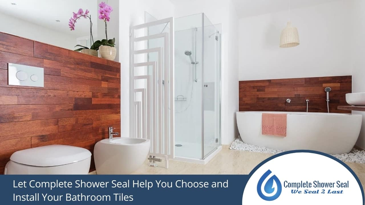 Let Complete Shower Seal Help You Choose and Install Your Bathroom Tiles